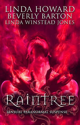 Raintree: WITH Inferno AND Haunted AND Sanctuary - Howard, Linda, and Barton, Beverly, and Jones, Linda Winstead