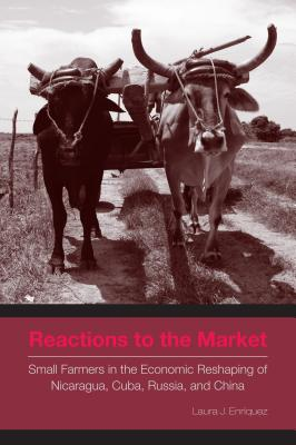Reactions to the Market: Small Farmers in the Economic Reshaping of Nicaragua, Cuba, Russia, and China - Enriquez, Laura J.