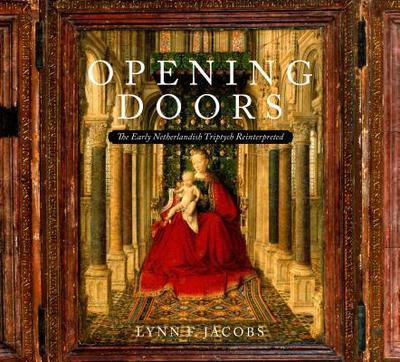 Opening Doors: The Early Netherlandish Triptychs Reinterpreted - Jacobs, Lynn F