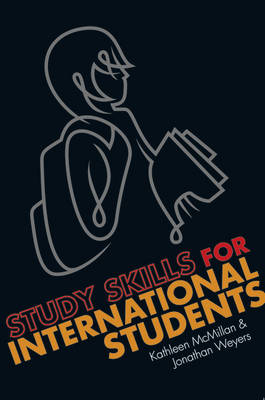 Study Skills for International Students: A Handbook for Studying in the UK - McMillan, Kathleen, and Weyers, Jonathan