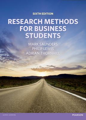 Research Methods for Business Students - Saunders, Mark N. K., and Lewis, Philip, and Thornhill, Adrian