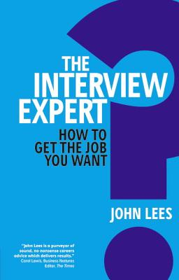 The Interview Expert: How to Get the Job You Want - Lees, John