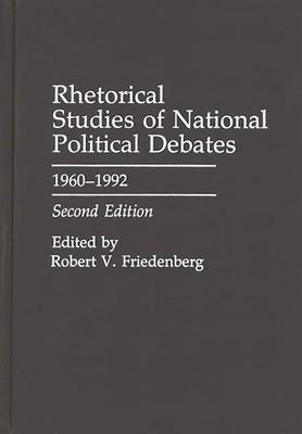 Rhetorical Studies of National Political Debates: 1960-1992, Second Edition - Friedenberg, Robert V