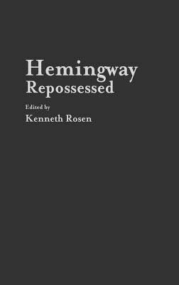 Hemingway Repossessed - Rosen, Kenneth H (Editor)