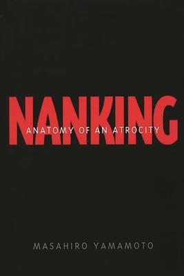 Nanking: Anatomy of an Atrocity - Yamamoto, Masahiro