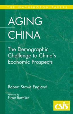 Aging China: The Demographic Challenge to China's Economic Prospects - England, Robert Stowe, and Bottelier, Pieter (Foreword by)