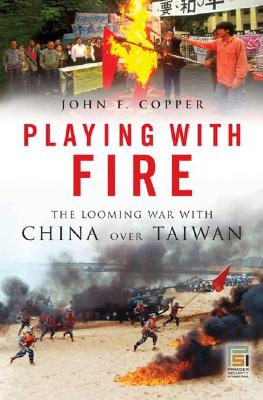 Playing with Fire: The Looming War with China Over Taiwan - Copper, John F