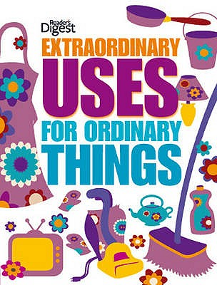 Extraordinary Uses for Ordinary Things - Reader's Digest