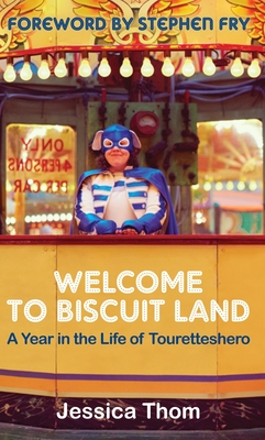 Welcome to Biscuit Land: A Year in the Life of Touretteshero - Thom, Jessica