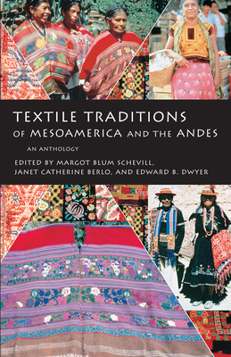 Textile Traditions of Mesoamerica and the Andes: An Anthology - Schevill, Margot Blum (Editor), and Dwyer, Edward B (Editor), and Berlo, Janet Catherine (Editor)