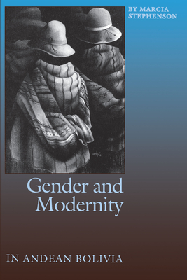Gender and Modernity in Andean Bolivia - Stephenson, Marcia