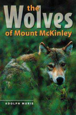 The Wolves of Mount McKinley - Murie, Adolph, and Murie, Adolf