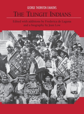 The Tlingit Indians - Emmons, George T, and de Laguna, Frederica (Editor), and Low, Jean