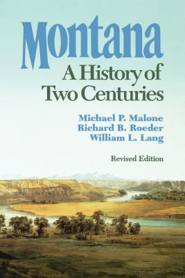 Montana: A History of Two Centuries - Malone, Michael P, and Lang, William L, and Roeder, Richard B