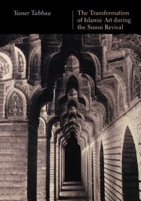 The Transformation of Islamic Art During the Sunni Revival - Tabbaa, Yasser