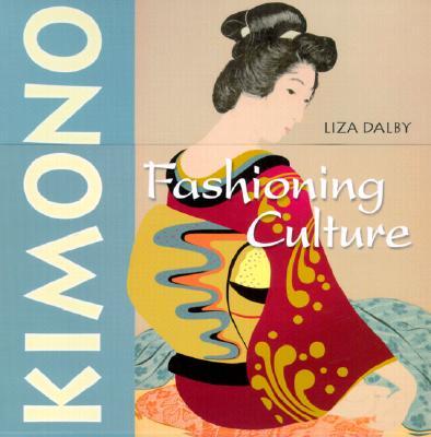 Kimono: Fashioning Culture - Dalby, Liza