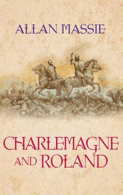 Charlemagne and Roland: A Novel - Massie, Allan