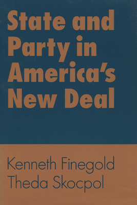 State and Party in America's New Deal - Skocpol, Theda, Professor, and Finegold, Kenneth