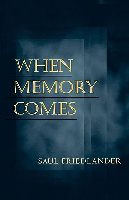 When Memory Comes - Friedlander, Saul, and Lane, Helen R (Translated by)