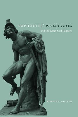 Sophocles' Philoctetes and the Great Soul Robbery - Austin, Norman