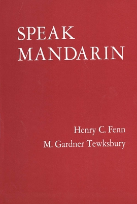 Speak Mandarin, Textbook - Fenn, Henry C, and Tewksbury, M Gardner, and Tewksbury, Gardner M