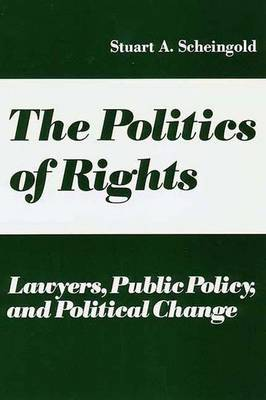 The Politics of Rights: Lawyers, Public Policy, and Political Change -