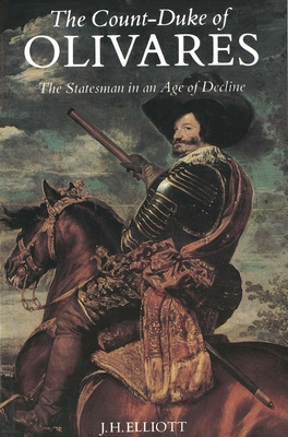 The Count-Duke of Olivares: The Statesman in an Age of Decline - Elliott, John Huxtable