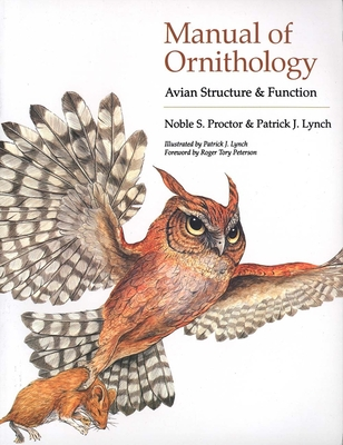 Manual of Ornithology: Avian Structure and Function - Proctor, Noble S, and Lynch, Patrick, and Lynch, Patrick J, Mr.