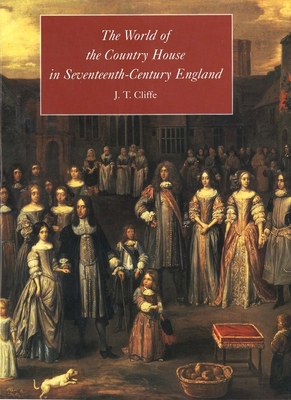 The World of the Country House in Seventeenth-Century England - Cliffe, J T, Dr.