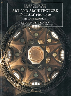 Art and Architecture in Italy, 1600-1750: Volume 3: Late Baroque and Rococo, 1675-1750 - Wittkower, Rudolf, and Montagu, Jennifer, Dr., and Montague, Jennifer (Revised by)