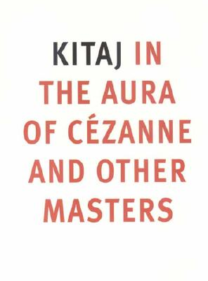 Kitaj: In the Aura of Cezanne and Other Masters - Rudolf, Anthony, and Wiggins, Colin