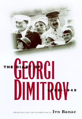 The Diary of Georgi Dimitrov, 1933-1949 - Dimitrov, Georgi, and Ireland, Bernard, and Banac, Ivo, Mr. (Editor)