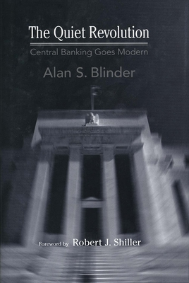 The Quiet Revolution: Central Banking Goes Modern - Blinder, Alan S, and Shiller, Robert J (Foreword by)