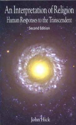 An Interpretation of Religion: Human Responses to the Transcendent, Second Edition - Hick, John H