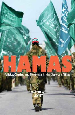 Hamas: Politics, Charity, and Terrorism in the Service of Jihad - Levitt, Matthew, and Ross, Dennis (Foreword by)