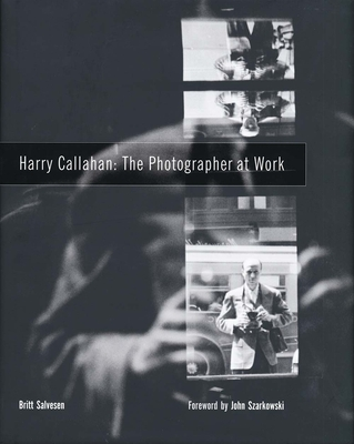 Harry Callahan: The Photographer at Work - Salvesen, Britt, and Rule, Amy (Contributions by), and Szarkowski, John, Mr. (Introduction by)