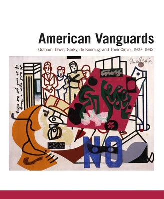 American Vanguards: Graham, Davis, Gorky, de Kooning, and Their Circle, 1927-1942 - Agee, William C, and Wilkin, Karen, and Sandler, Irving