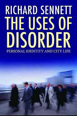 The Uses of Disorder: Personal Identity and City Life - Sennett, Richard