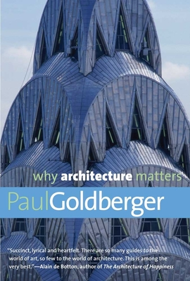Why Architecture Matters - Goldberger, Paul, Professor
