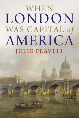 When London Was Capital of America - Flavell, Julie