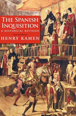 The Spanish Inquisition: A Historical Revision - Kamen, Henry