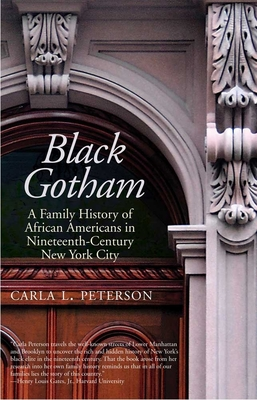 Black Gotham: A Family History of African Americans in Nineteenth-Century New York City - Peterson, Carla L