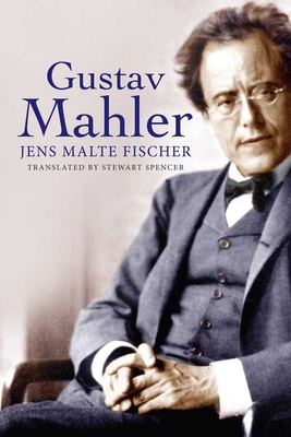 Gustav Mahler - Fischer, Jens Malte, and Spencer, Stewart, Mr. (Translated by)