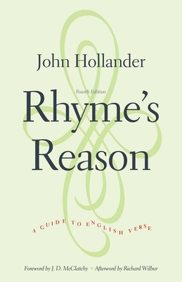 Rhyme's Reason: A Guide to English Verse - Hollander, John, Professor, and Wilbur, Richard (Afterword by), and McClatchy, J D (Foreword by)