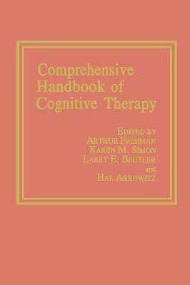 Comprehensive Handbook of Cognitive Therapy - Freeman, Arthur M, and Arkowitz, Hal (Editor), and Beutler, L E (Editor)