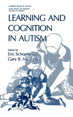 Learning and Cognition in Autism - Schopler, Eric, Ph.D. (Editor), and Mesibov, Gary B, PH.D. (Editor)