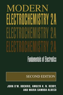 Modern Electrochemistry 2a: Fundamentals of Electrodics - Bockris, J O'M, and Bockris, John O'm, and Reddy, Amulya K N