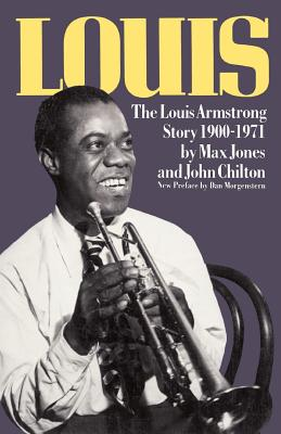Louis: The Louis Armstrong Story, 1900-1971 - Jones, Max, Dr., and Chilton, John (Editor), and Morgenstern, Dan (Photographer)