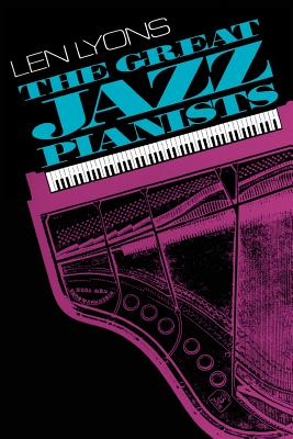 The Great Jazz Pianists: Speaking of Their Lives and Music - Lyons, Len, and Lyons, Leonard S, and Oakland, Veryl (Photographer)