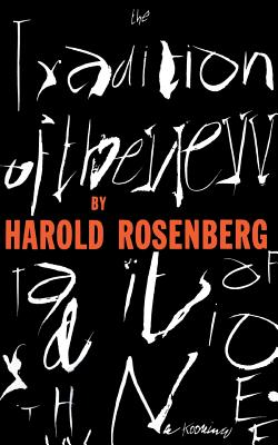 The Tradition of the New - Rosenberg, Harold
